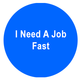 i need a job now and fast